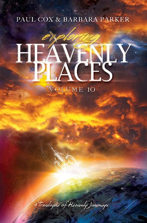 Exploring Heavenly Places Volume 10 - A Travelogue of Heavenly Journeys - Paperback