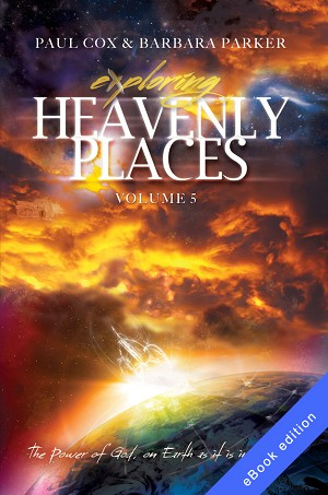 Exploring Heavenly Places Volume 5 - The Power of God On Earth As It Is In Heaven - eBook